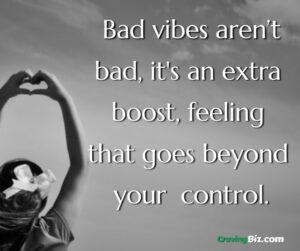 Bad vibes aren't bad, it's an extra boost, feeling that goes beyond your control.