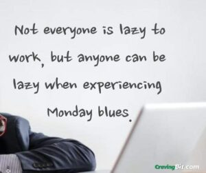 Not everyone is lazy to work, but anyone can be lazy when experiencing Monday blues.