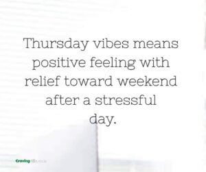 Thursday vibes means positive feeling with relief towards weekend after a stressful day