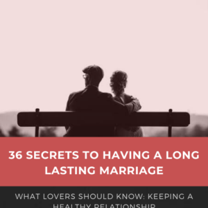 36 Secrets To Having A Long Lasting Marriage What Lovers Should Know: Keeping a Healthy Relationship